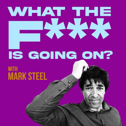 What The Fuck Is Going On… With Mark Steel
